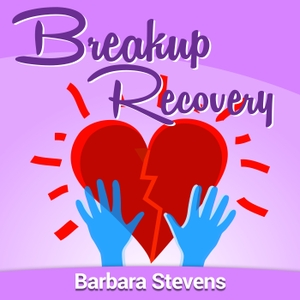 Breakup Recovery Podcast by Barbara Stevens - Breakups, Separations, Divorce, Self Help, Healing, Survi