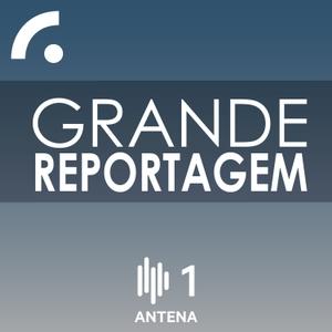 Grande Reportagem by RTP - Rádio e Televisão de Portugal - Antena1