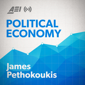 Political Economy with Jim Pethokoukis by American Enterprise Institute