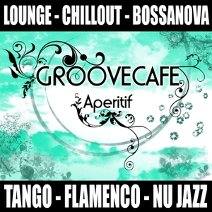 Groovecafe Aperitif The Chillout Experience by Cristian Trouble J.