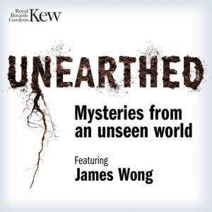 Unearthed - Mysteries from an unseen world by Royal Botanic Gardens, Kew