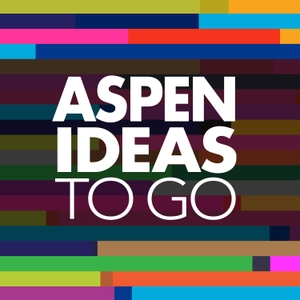 Aspen Ideas to Go by The Aspen Institute