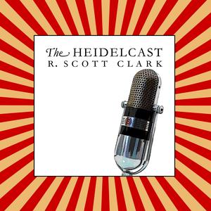 The Heidelcast by R. Scott Clark
