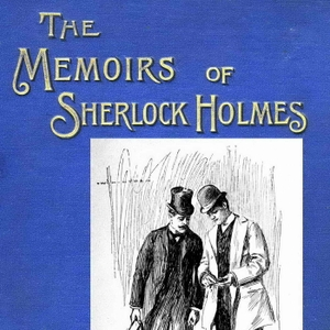 The Memoirs of Sherlock Holmes by Sir Arthur Conan Doyle by Loyal Books