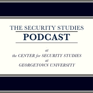 The Security Studies Podcast by Georgetown University Center for Security Studies