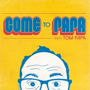 COME TO PAPA with Tom Papa by Tom Papa
