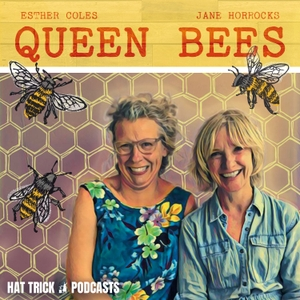 Queen Bees with Jane Horrocks and Esther Coles by Hat Trick Podcasts