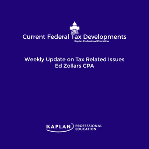 Current Federal Tax Developments by Edward Zollars, CPA