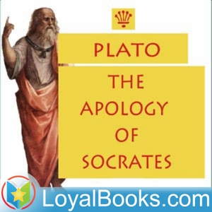The Apology of Socrates by Plato by Loyal Books