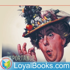 The Importance of Being Earnest by Oscar Wilde by Loyal Books