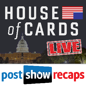 House of Cards LIVE: Post Show Recap of the Netflix Original Series by House of Cards recaps of the Netflix Original Series from Rob Cesternino & Zach Brooks