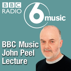 The John Peel Lecture by BBC Radio 6 Music