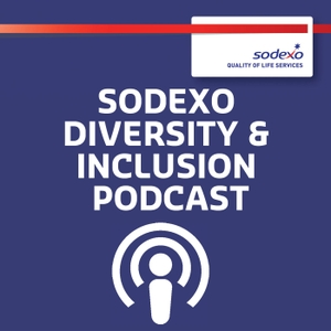 Sodexo Diversity and Inclusion podcasts by Sodexo UK and Ireland