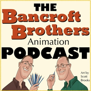 The Bancroft Brothers Animation Podcast by Bancroft Brothers