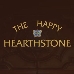 The Happy Hearthstone Podcast by GuyGrumpy and The Happy Hearthstone community
