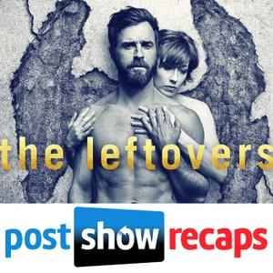 The Leftovers - Post Show Recaps by The Leftovers Final Season Episode Recap Podcast of the HBO series from Josh Wigler & Antonio Mazzaro