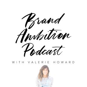 Brand Ambition Podcast: Online business   Entrepreneurship   Branding and Marketing by Valerie Howard