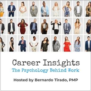 Career Insights - The Psychology Behind Work by Bernardo Tirado:  Project Management, Six Sigma Blackbelt, Industrial Psychologist
