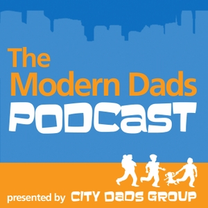 The Modern Dads Podcast by City Dads Group