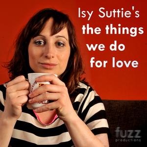 Isy Suttie's The Things We Do For Love by Fuzz Productions Ltd