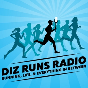 Diz Runs Radio: Running, Life, & Everything In Between
