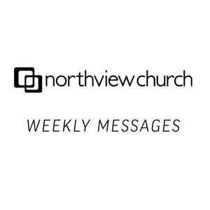 Northview Church Weekly Messages by Northview