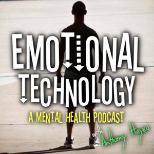 Emotional Technology - A Mental Health Podcast by Anthony Hayes