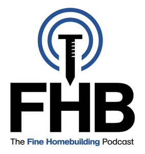The Fine Homebuilding Podcast by Fine Homebuilding Magazine