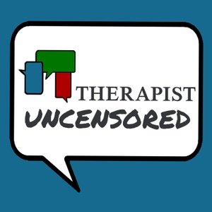 Therapist Uncensored Podcast by Sue Marriott LCSW, CGP & Ann Kelley PhD