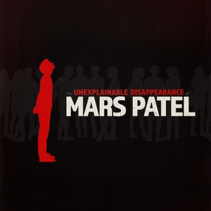 The Unexplainable Disappearance of Mars Patel by Mars Patel LLC / Pinna