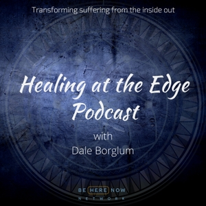 Dale Borglum with Healing At The Edge by Be Here Now Network
