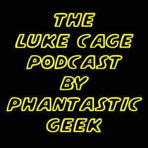 The Luke Cage Podcast by Phantastic Geek by Matt Lafferty & Pieter Ketelaar