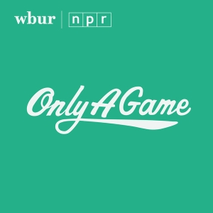 Only A Game | Podcast by WBUR and NPR