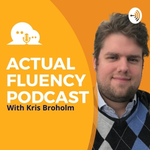 The Actual Fluency Podcast for Language Learners by Kris Broholm