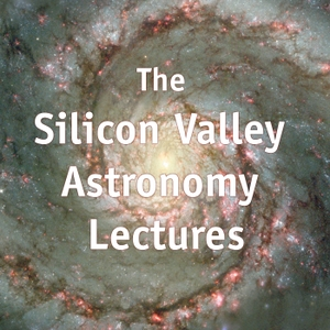 The Silicon Valley Astronomy Lectures Podcasts by Foothill College