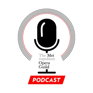 Met Opera Guild Podcast by Metropolitan Opera Guild