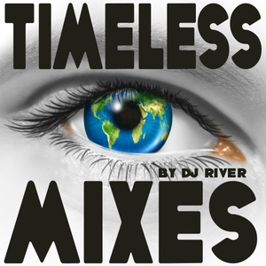 TIMELESS MIXES - by DJ River. (Ambient, Chillout, House..) by DJ River