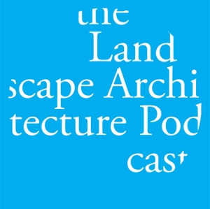 The Landscape Architecture Podcast by Michael Todoran