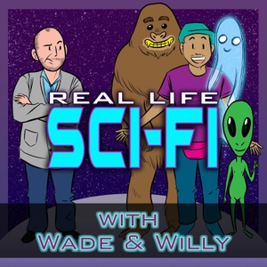 Real Life Sci-Fi with Wade & Willy by Wade Randolph, Willy Roberts, Feral Audio