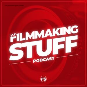 The Filmmaking Stuff Podcast by Filmmaking Stuff