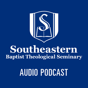 Southeastern Baptist Theological Seminary - Audio Podcast by Southeastern Baptist Theological Seminary