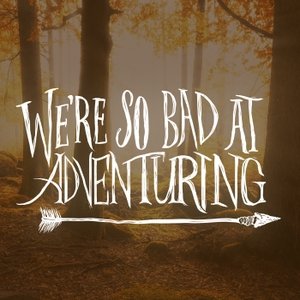 We're So Bad At Adventuring by Cosmic Canvas Studio