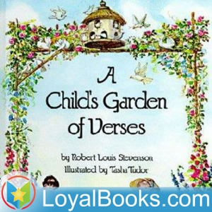 A Child's Garden of Verses by Robert Louis Stevenson by Loyal Books
