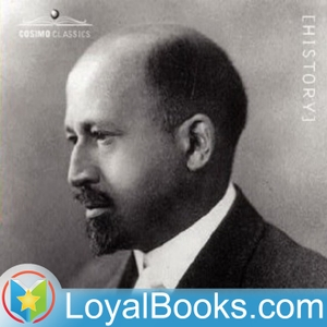 The Souls of Black Folk by William E. B. Du Bois by Loyal Books