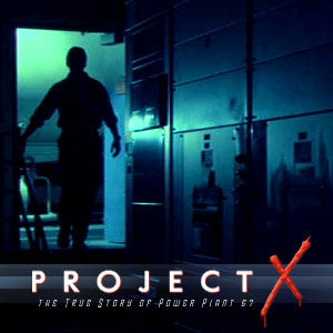 Project X: The True Story of Power Plant 67 (Web Serial) by WebSerials.com