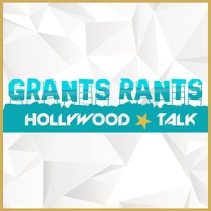 Grants Rants Hollywood Talk by Grant Rutter