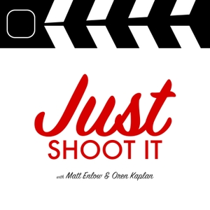 Just Shoot It: A Podcast about Filmmaking, Screenwriting and Directing by Filmmakers Matt Enlow & Oren Kaplan