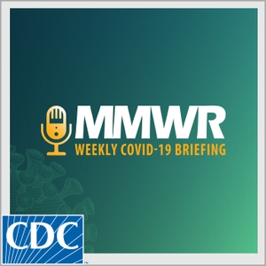 MMWR Weekly COVID-19 Briefing by Centers for Disease Control and Prevention