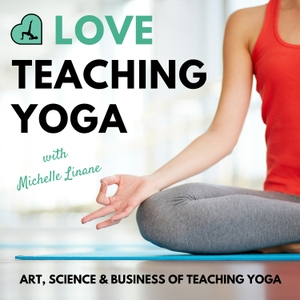 Love Teaching Yoga Podcast by Michelle Linane: yoga lover, student & teacher