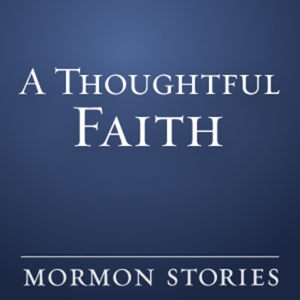 A Thoughtful Faith - Mormon / LDS by athoughtfulfaithpodcast@gmail.com